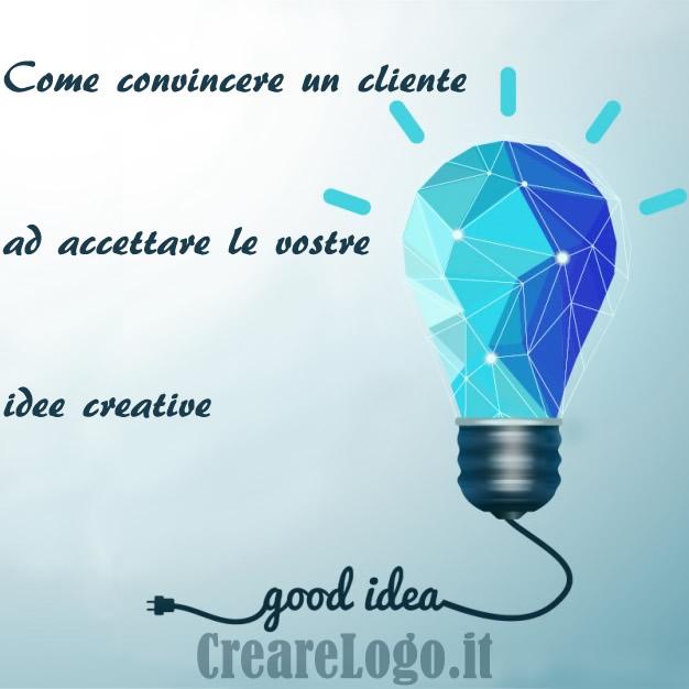 Come convincere un cliente ad accettare le vostre idee creative